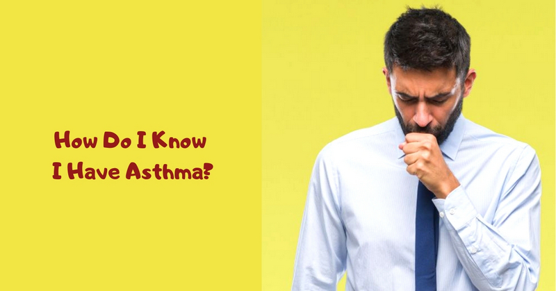 How Do I Know I Have Asthma_